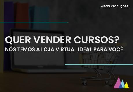 Quer vender cursos? Nós temos a loja virtual ideal para você